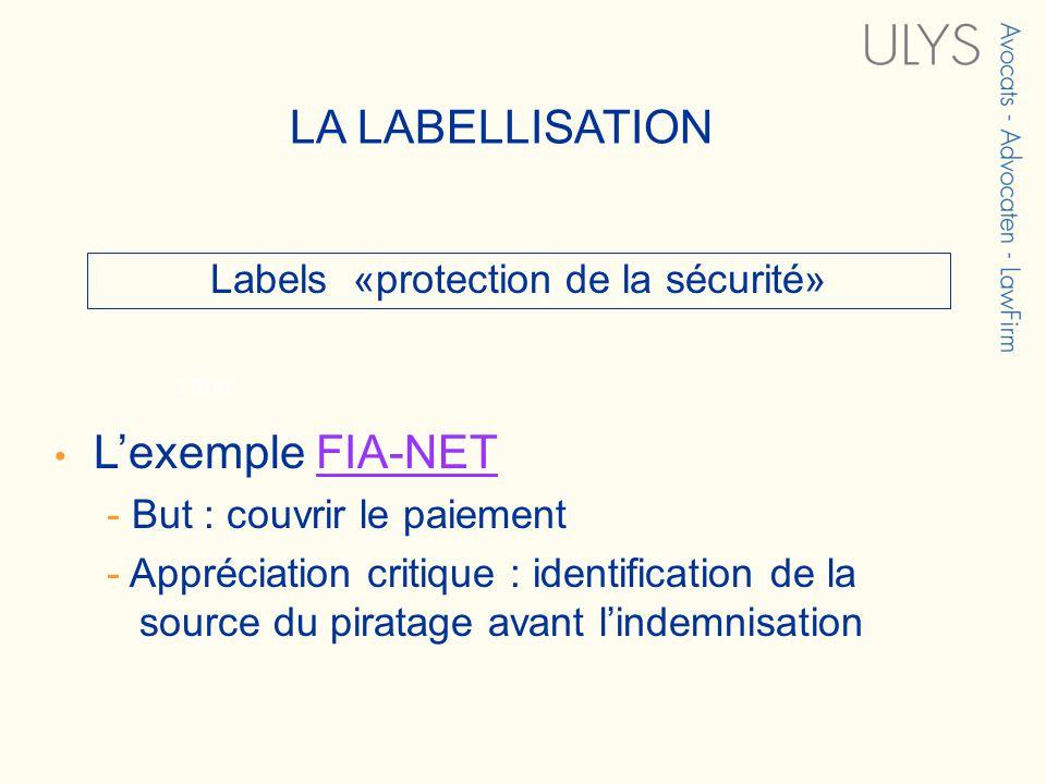 3 TITRE Labels «protection de la sécurité» Lexemple FIA-NETFIA-NET - But : couvrir le paiement - Appréciation critique : identification de la source d