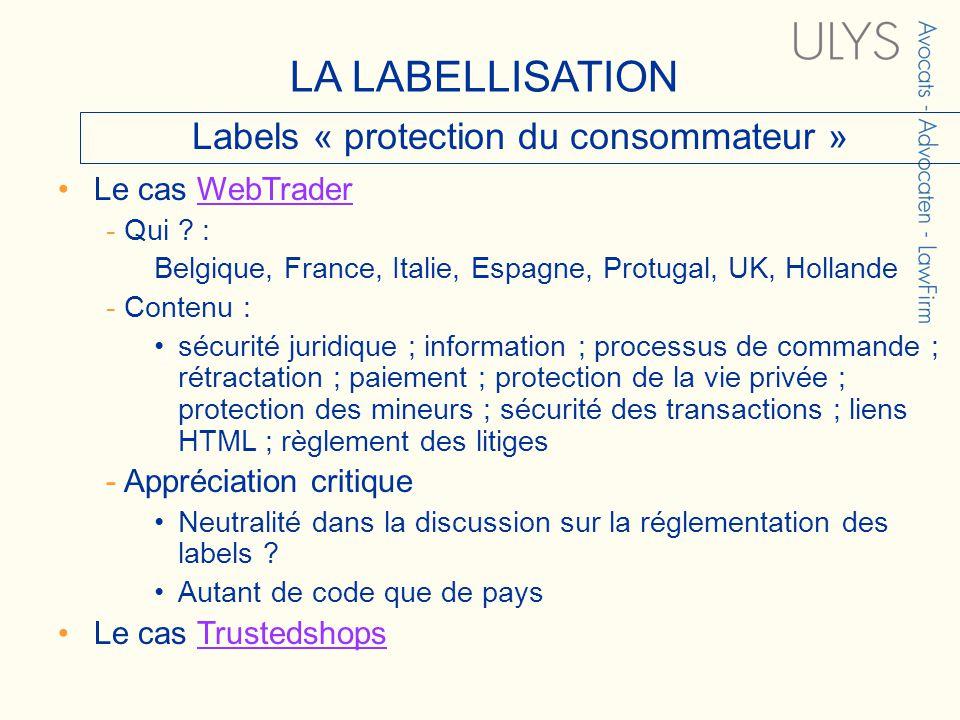 3 TITRE Labels « protection du consommateur » Le cas WebTraderWebTrader - Qui ? : Belgique, France, Italie, Espagne, Protugal, UK, Hollande - Contenu