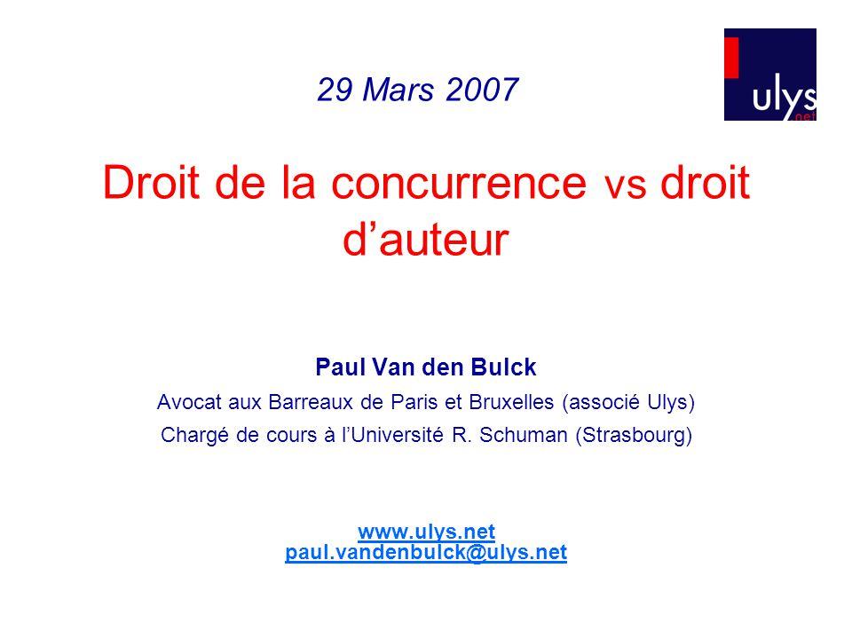 Droit de la concurrence vs droit dauteur Paul Van den Bulck Avocat aux Barreaux de Paris et Bruxelles (associé Ulys) Chargé de cours à lUniversité R.