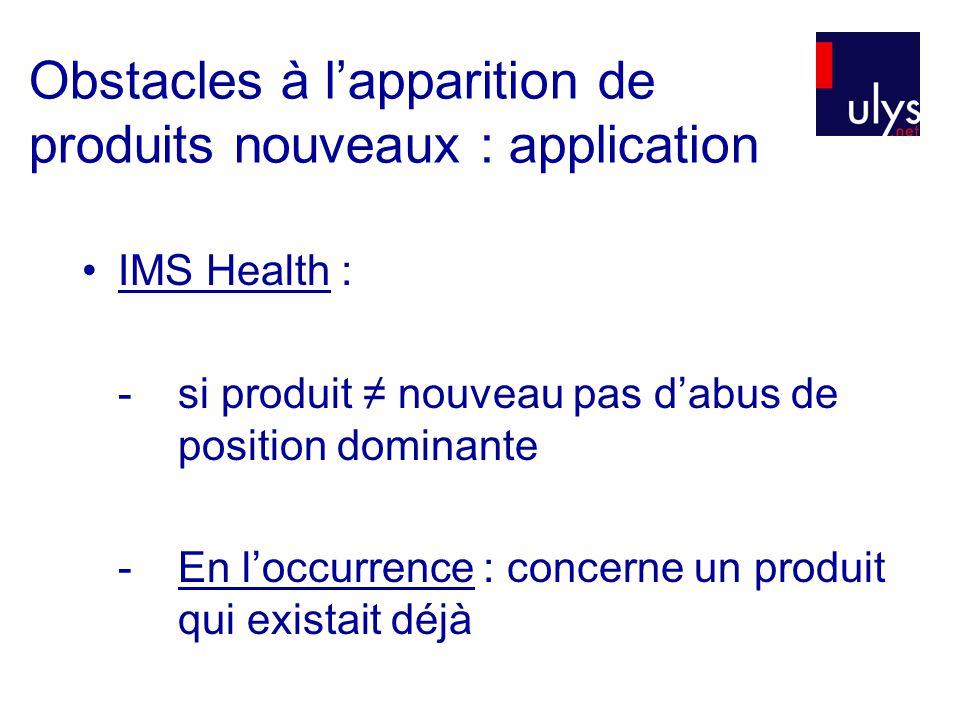 Obstacles à lapparition de produits nouveaux : application IMS Health : - si produit nouveau pas dabus de position dominante - En loccurrence : concerne un produit qui existait déjà