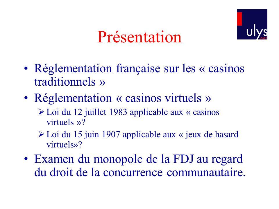 Présentation Réglementation française sur les « casinos traditionnels » Réglementation « casinos virtuels » Loi du 12 juillet 1983 applicable aux « ca