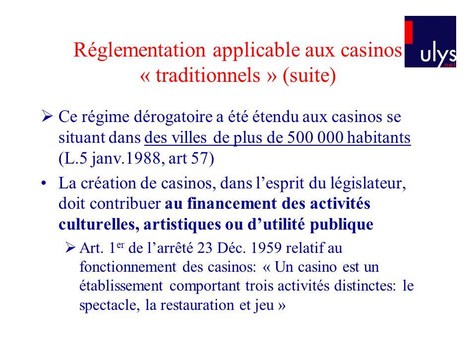 Réglementation applicable aux casinos « traditionnels » (suite) Ce régime dérogatoire a été étendu aux casinos se situant dans des villes de plus de 5