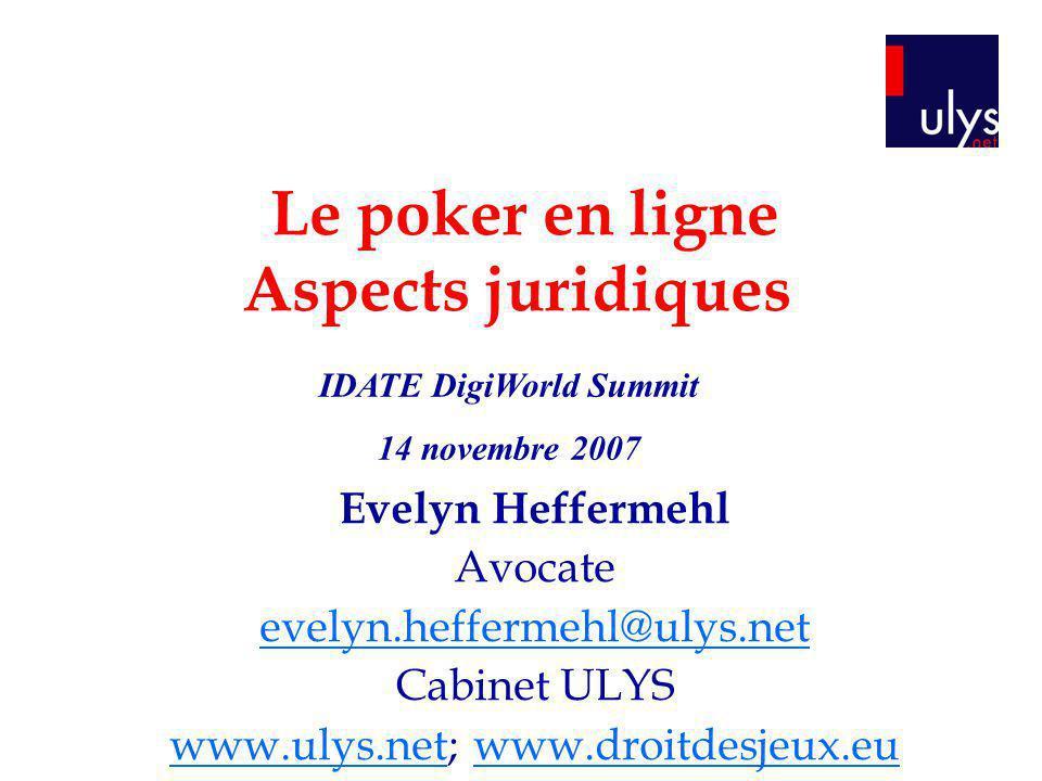 Le poker en ligne Aspects juridiques Evelyn Heffermehl Avocate evelyn.heffermehl@ulys.net Cabinet ULYS www.ulys.netwww.ulys.net; www.droitdesjeux.euww
