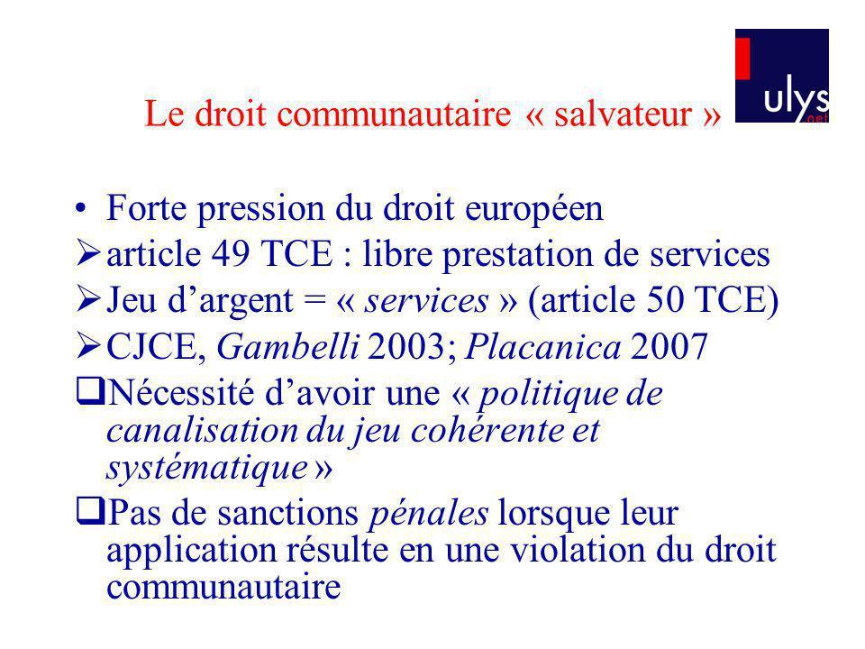 Le droit communautaire « salvateur » Forte pression du droit européen article 49 TCE : libre prestation de services Jeu dargent = « services » (articl