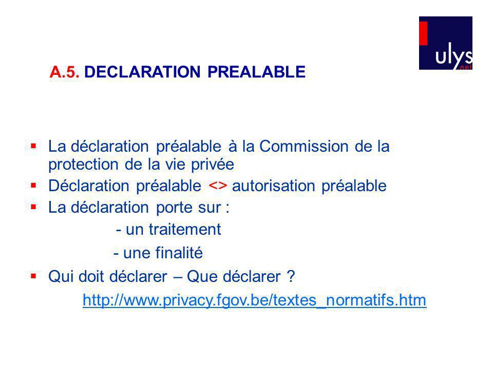 La déclaration préalable à la Commission de la protection de la vie privée Déclaration préalable <> autorisation préalable La déclaration porte sur : - un traitement - une finalité Qui doit déclarer – Que déclarer .