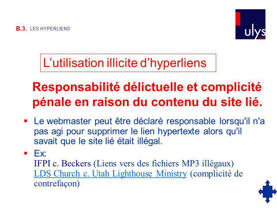 B.3. LES HYPERLIENS Le webmaster peut être déclaré responsable lorsqu'il n'a pas agi pour supprimer le lien hypertexte alors qu'il savait que le site