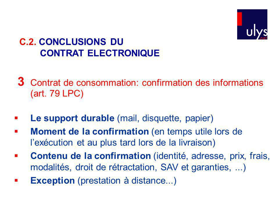 3 Contrat de consommation: confirmation des informations (art. 79 LPC) Le support durable (mail, disquette, papier) Moment de la confirmation (en temp