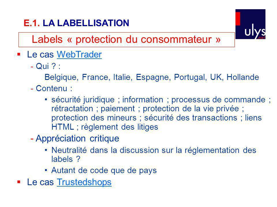 Labels « protection du consommateur » Le cas WebTraderWebTrader - Qui ? : Belgique, France, Italie, Espagne, Portugal, UK, Hollande - Contenu : sécuri