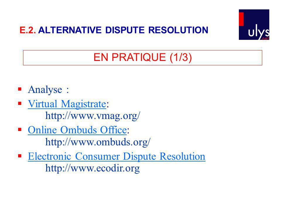 EN PRATIQUE (1/3) Analyse : Virtual Magistrate: http://www.vmag.org/ Virtual Magistrate Online Ombuds Office: http://www.ombuds.org/ Online Ombuds Off