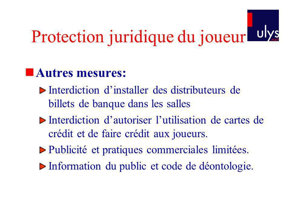 Autres mesures: Interdiction dinstaller des distributeurs de billets de banque dans les salles Interdiction dautoriser lutilisation de cartes de crédit et de faire crédit aux joueurs.