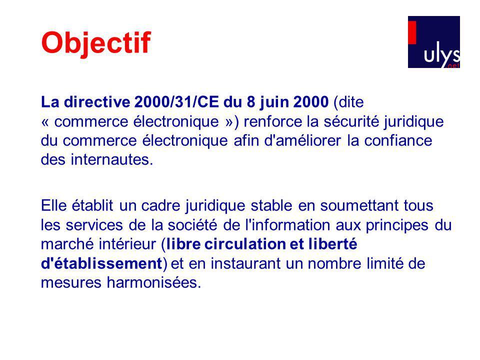 La directive 2000/31/CE du 8 juin 2000 (dite « commerce électronique ») renforce la sécurité juridique du commerce électronique afin d améliorer la confiance des internautes.