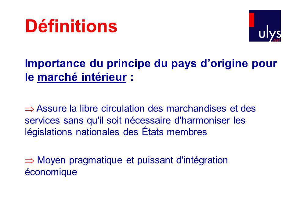 Définitions Le principe du pays dorigine a été dégagé par la CJCE à partir du Traité CE puis inclut dans certaines directives au moyen de clauses dites « de marché intérieur ».