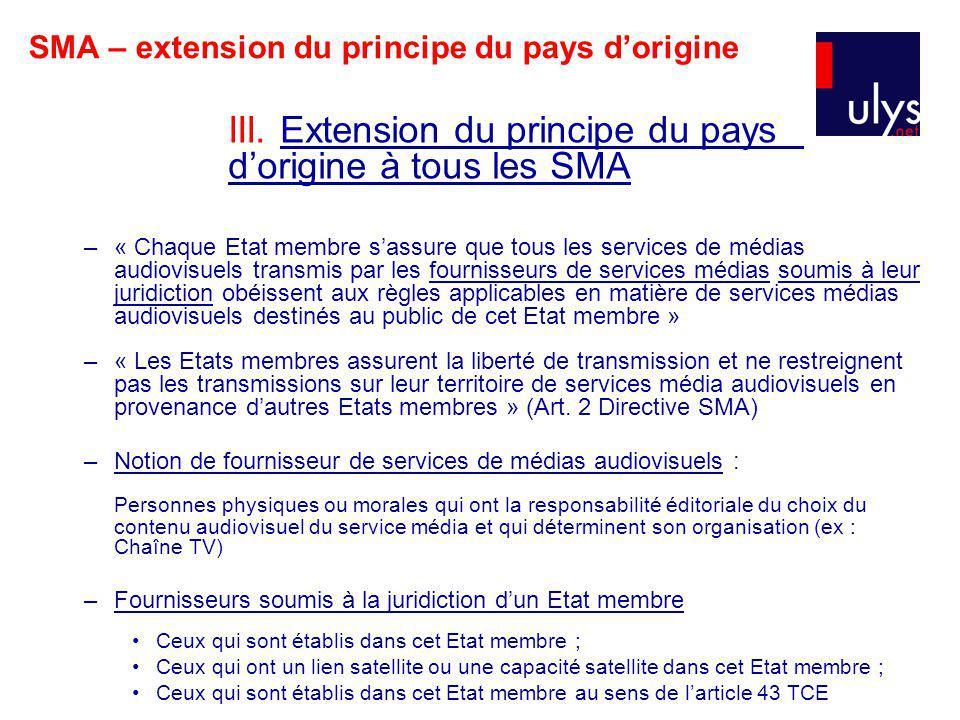 SMA – extension du principe du pays dorigine III. Extension du principe du pays dorigine à tous les SMA –« Chaque Etat membre sassure que tous les ser