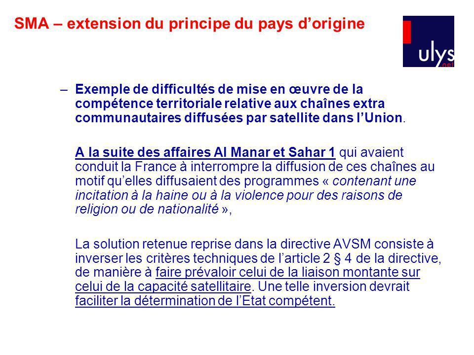 SMA – extension du principe du pays dorigine –Exemple de difficultés de mise en œuvre de la compétence territoriale relative aux chaînes extra communautaires diffusées par satellite dans lUnion.