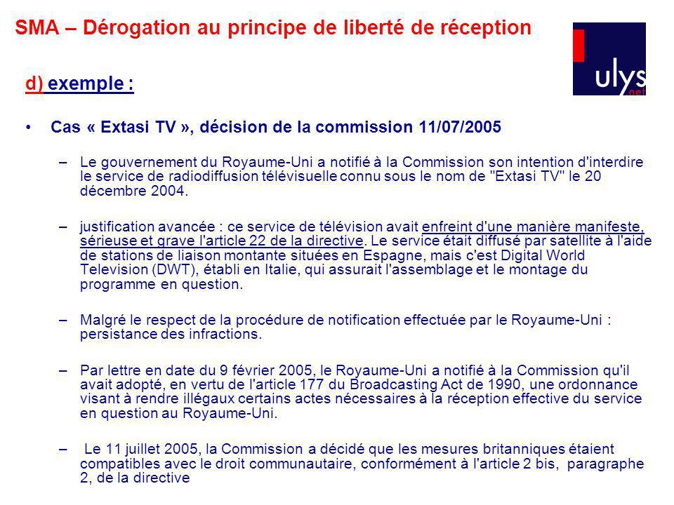 d) exemple : Cas « Extasi TV », décision de la commission 11/07/2005 –Le gouvernement du Royaume-Uni a notifié à la Commission son intention d interdire le service de radiodiffusion télévisuelle connu sous le nom de Extasi TV le 20 décembre 2004.
