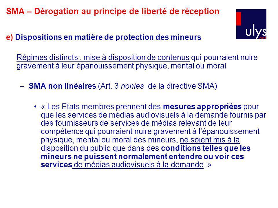 e) Dispositions en matière de protection des mineurs Régimes distincts : mise à disposition de contenus qui pourraient nuire gravement à leur épanouissement physique, mental ou moral –SMA non linéaires (Art.