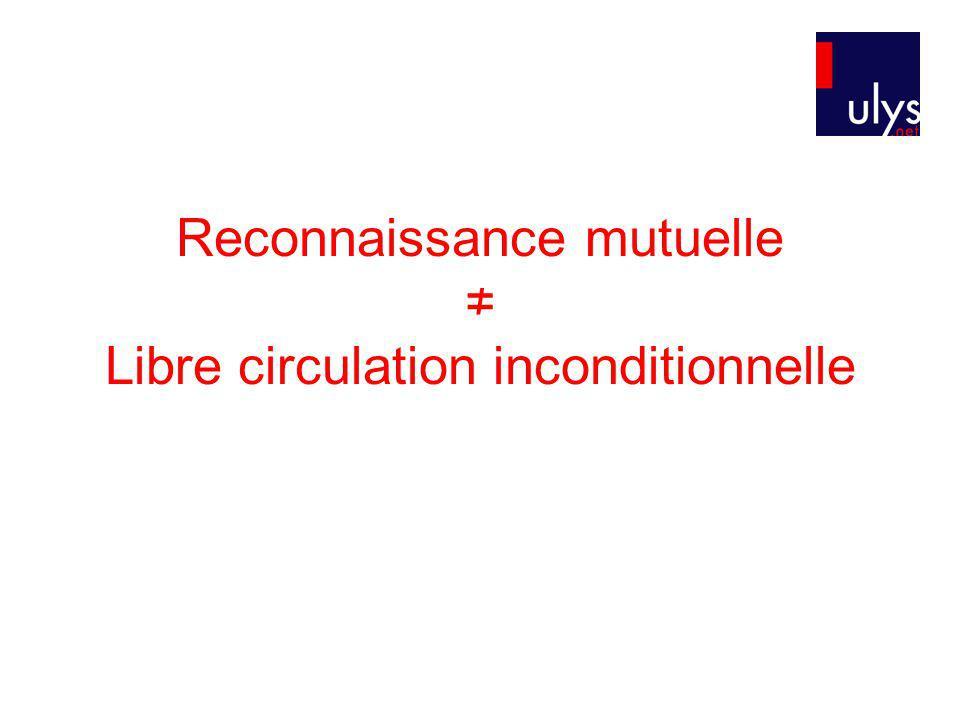 Reconnaissance mutuelle Libre circulation inconditionnelle