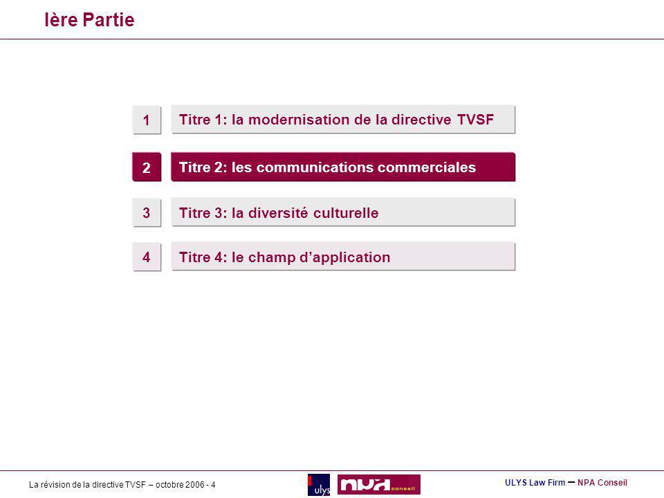 La révision de la directive TVSF – octobre 2006 - 25 ULYS Law Firm – NPA Conseil Un Socle de règles communes pour services linéaires et non linéaires La protection des mineurs.