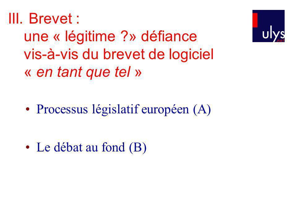 III. Brevet : une « légitime ?» défiance vis-à-vis du brevet de logiciel « en tant que tel » Processus législatif européen (A) Le débat au fond (B)
