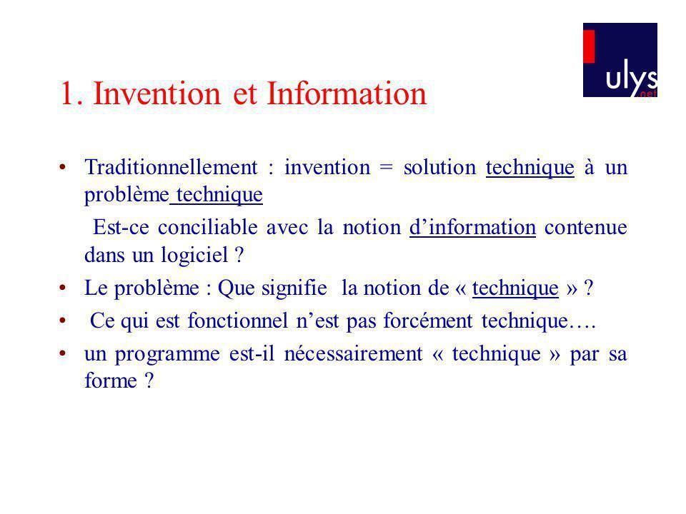 1. Invention et Information Traditionnellement : invention = solution technique à un problème technique Est-ce conciliable avec la notion dinformation