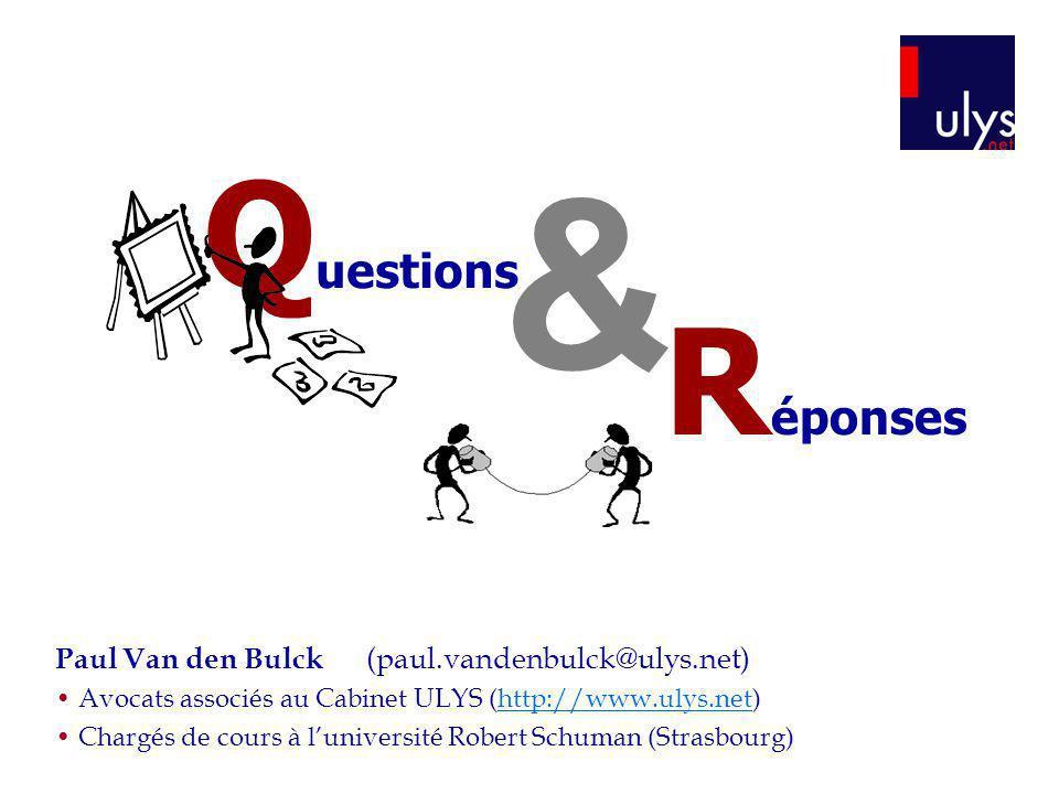 & Paul Van den Bulck (paul.vandenbulck@ulys.net) Avocats associés au Cabinet ULYS (http://www.ulys.net)http://www.ulys.net Chargés de cours à luniversité Robert Schuman (Strasbourg) Q uestions R éponses