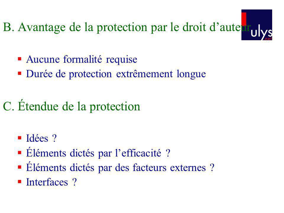 B. Avantage de la protection par le droit dauteur Aucune formalité requise Durée de protection extrêmement longue C. Étendue de la protection Idées ?