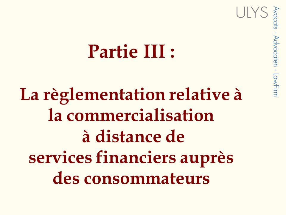 Partie III : La règlementation relative à la commercialisation à distance de services financiers auprès des consommateurs