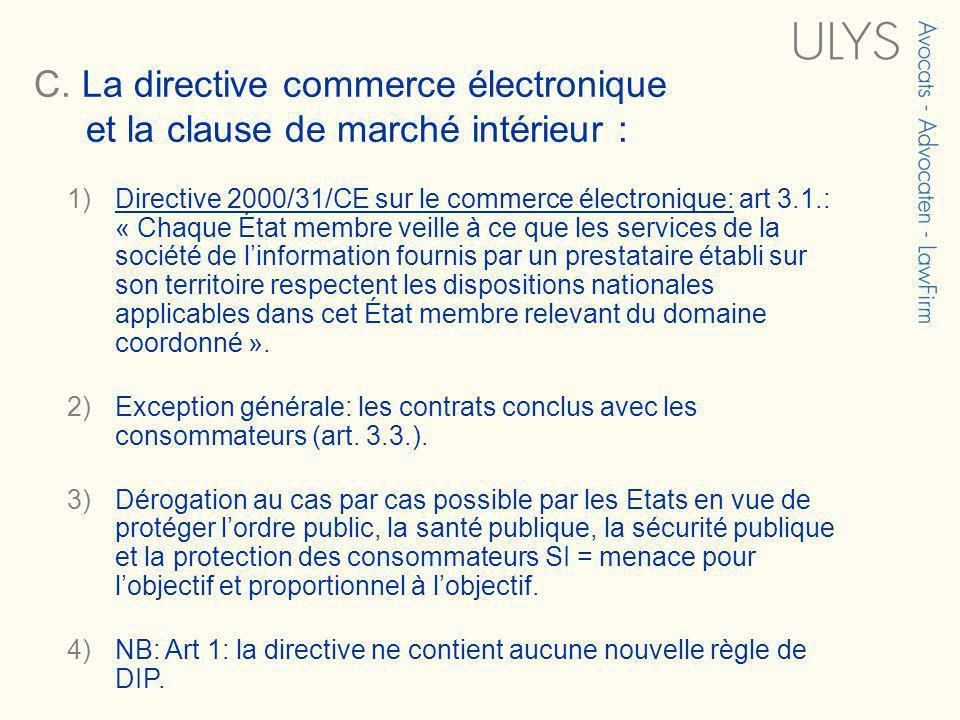 C. La directive commerce électronique et la clause de marché intérieur : 3 TITRE 1)Directive 2000/31/CE sur le commerce électronique: art 3.1.: « Chaq