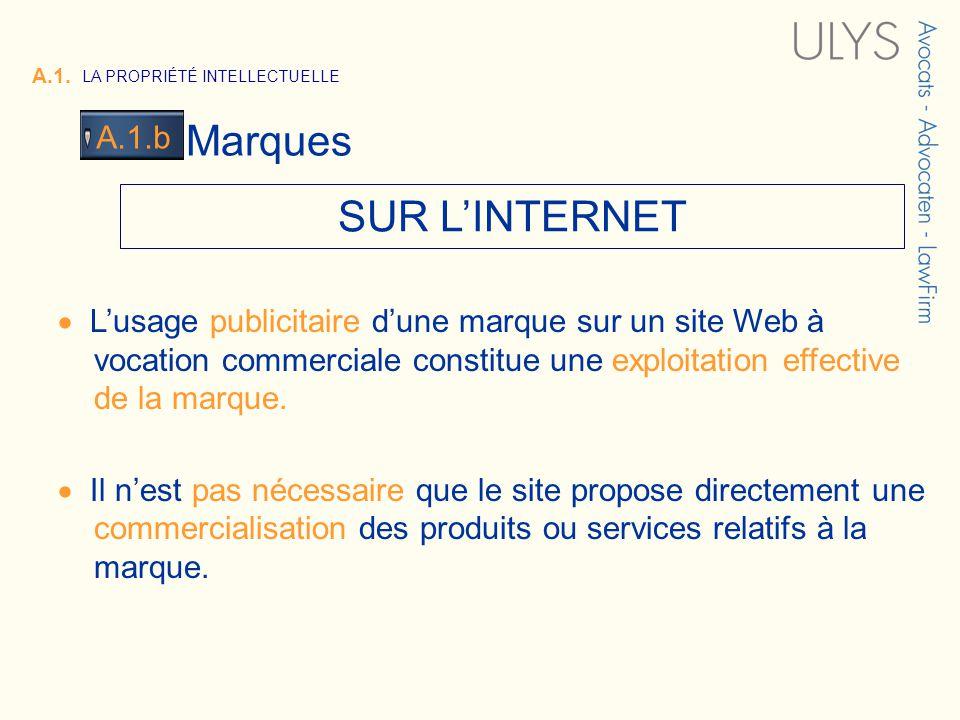 3 TITRE A.1. LA PROPRIÉTÉ INTELLECTUELLE Marques A.1.b SUR LINTERNET Lusage publicitaire dune marque sur un site Web à vocation commerciale constitue