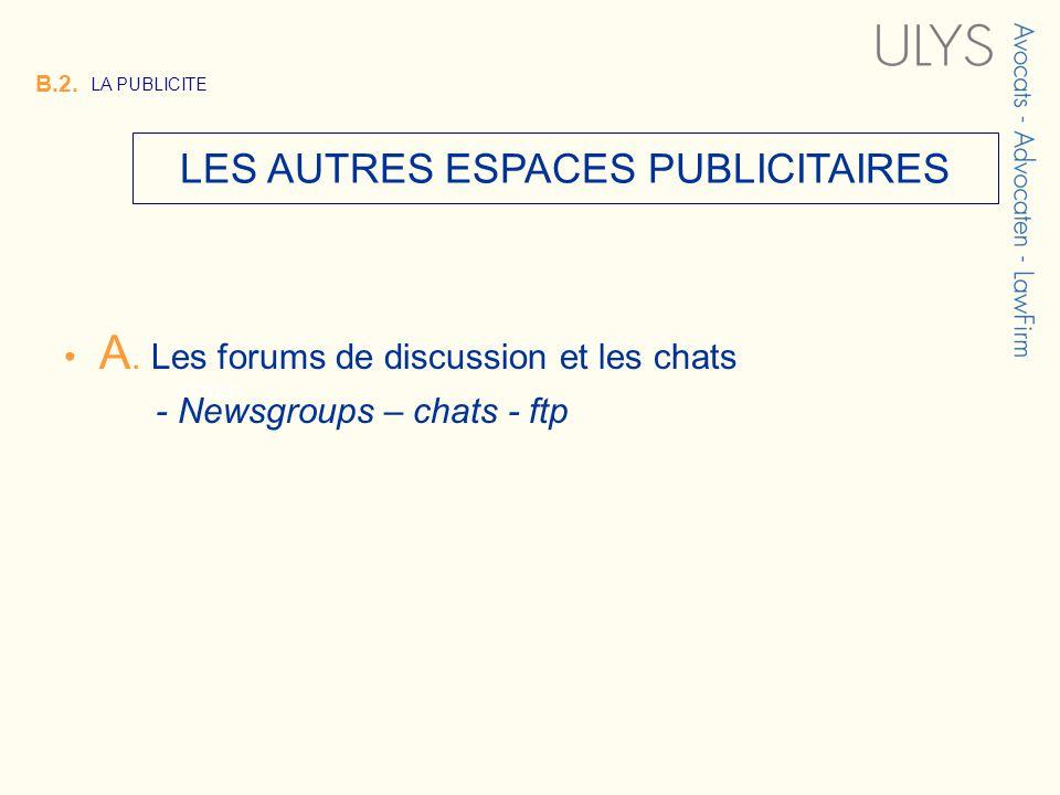 3 TITRE LES AUTRES ESPACES PUBLICITAIRES B.2. LA PUBLICITE A. Les forums de discussion et les chats - Newsgroups – chats - ftp