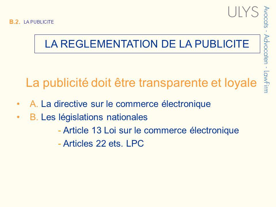 3 TITRE B.2. LA PUBLICITE LA REGLEMENTATION DE LA PUBLICITE La publicité doit être transparente et loyale A. La directive sur le commerce électronique
