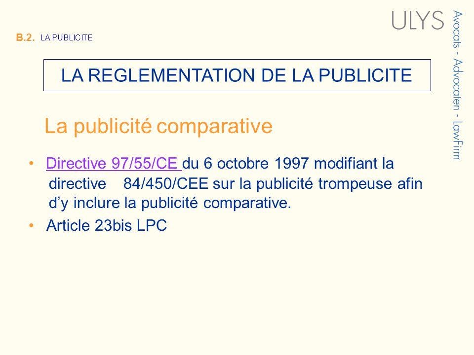 3 TITRE B.2. LA PUBLICITE LA REGLEMENTATION DE LA PUBLICITE La publicité comparative Directive 97/55/CE du 6 octobre 1997 modifiant la directive 84/45