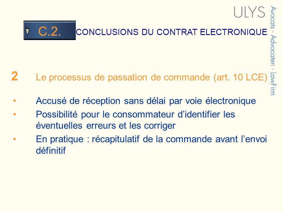 3 TITRE CONCLUSIONS DU CONTRAT ELECTRONIQUE C.2. 2 Le processus de passation de commande (art. 10 LCE) Accusé de réception sans délai par voie électro