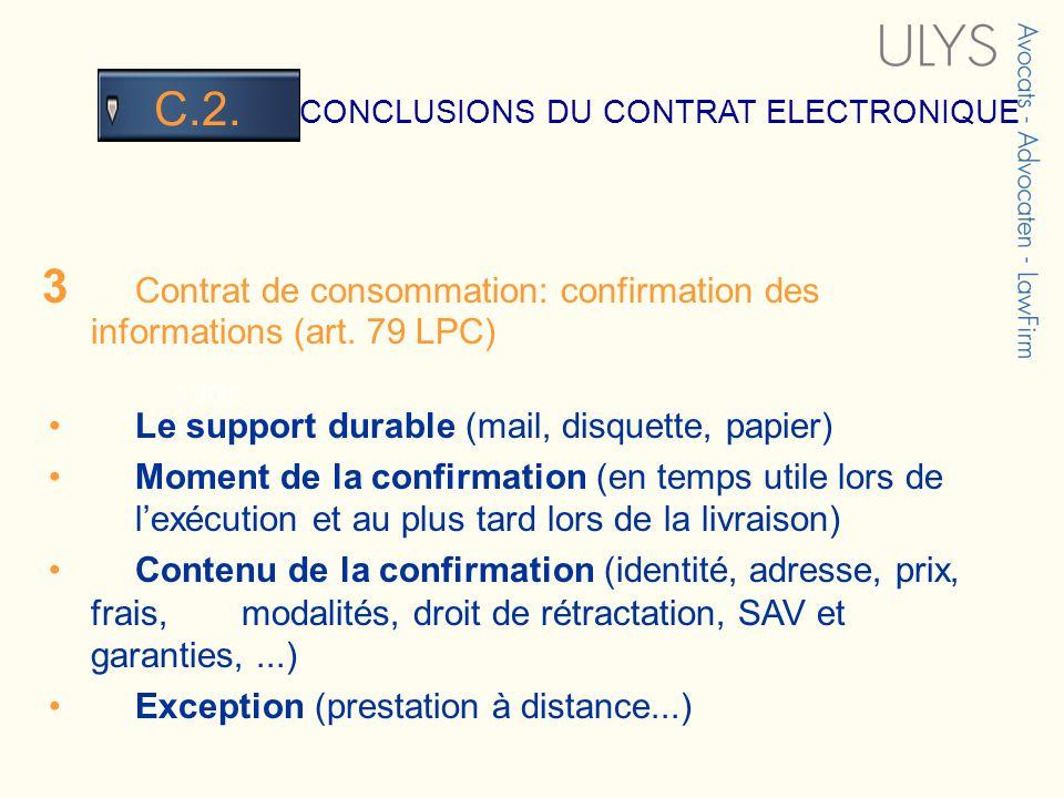 3 TITRE CONCLUSIONS DU CONTRAT ELECTRONIQUE C.2. 3 Contrat de consommation: confirmation des informations (art. 79 LPC) Le support durable (mail, disq