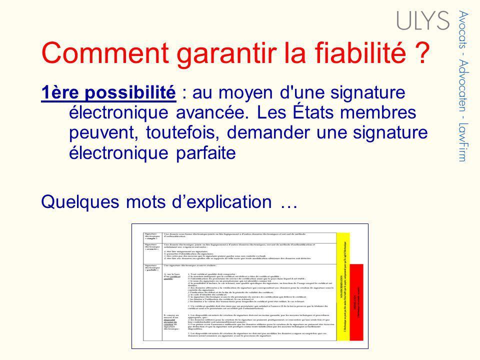 Comment garantir la fiabilité ? 1ère possibilité : au moyen d'une signature électronique avancée. Les États membres peuvent, toutefois, demander une s