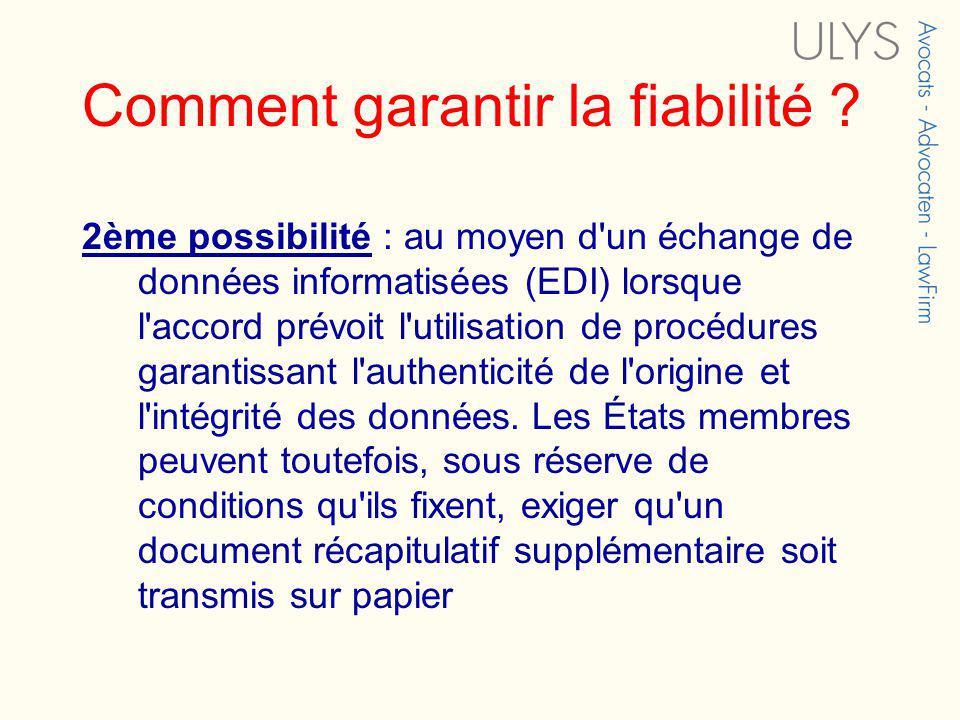 Comment garantir la fiabilité ? 2ème possibilité : au moyen d'un échange de données informatisées (EDI) lorsque l'accord prévoit l'utilisation de proc