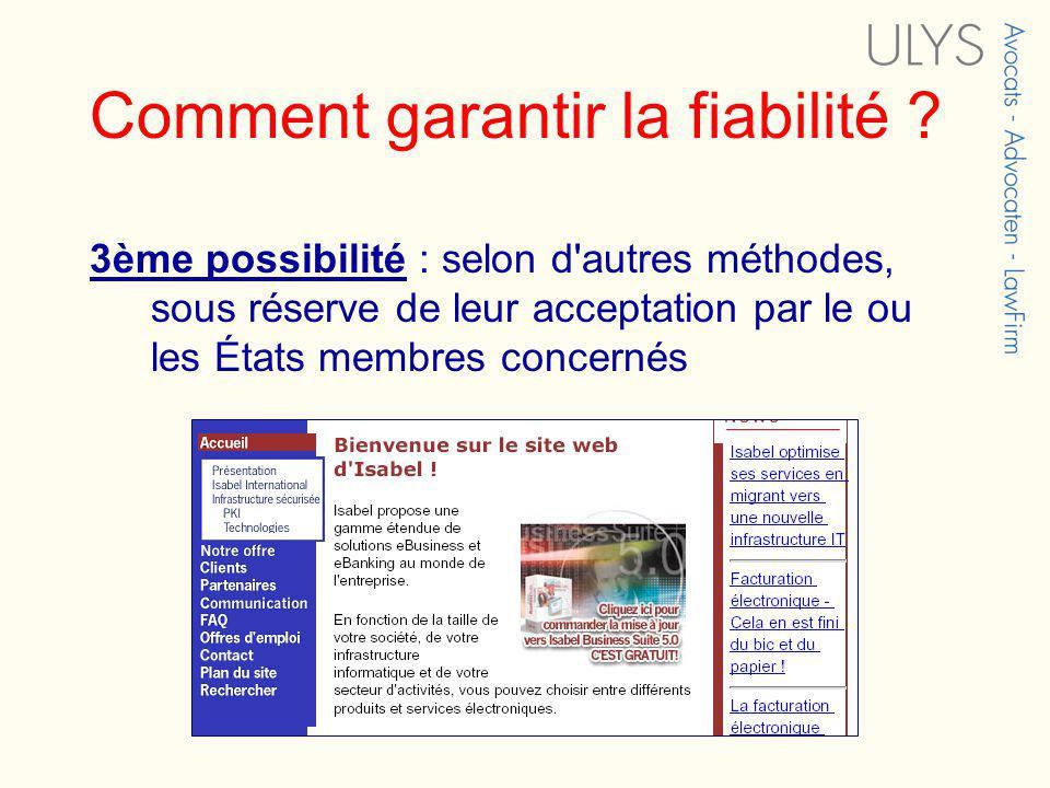 Comment garantir la fiabilité ? 3ème possibilité : selon d'autres méthodes, sous réserve de leur acceptation par le ou les États membres concernés