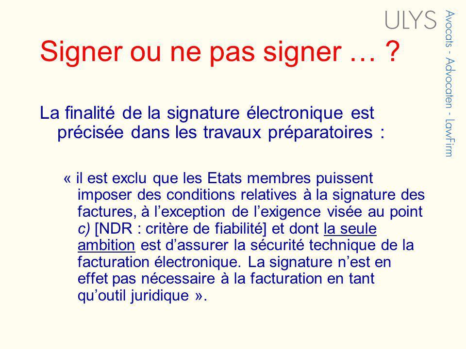 Signer ou ne pas signer … ? La finalité de la signature électronique est précisée dans les travaux préparatoires : « il est exclu que les Etats membre