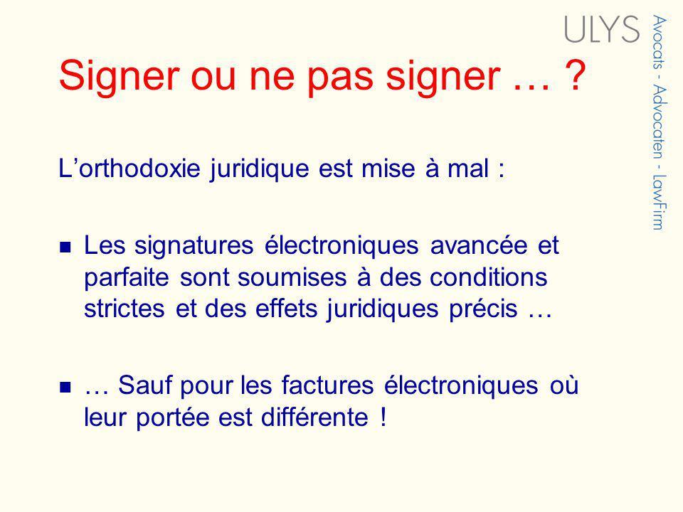 Signer ou ne pas signer … ? Lorthodoxie juridique est mise à mal : Les signatures électroniques avancée et parfaite sont soumises à des conditions str