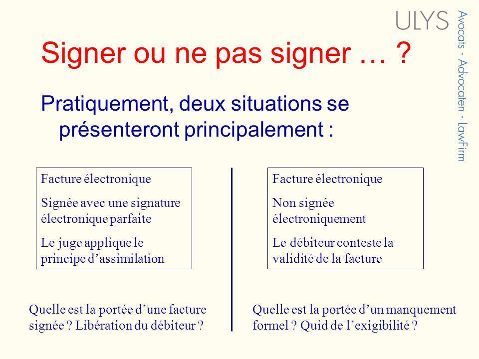 Signer ou ne pas signer … ? Pratiquement, deux situations se présenteront principalement : Facture électronique Signée avec une signature électronique