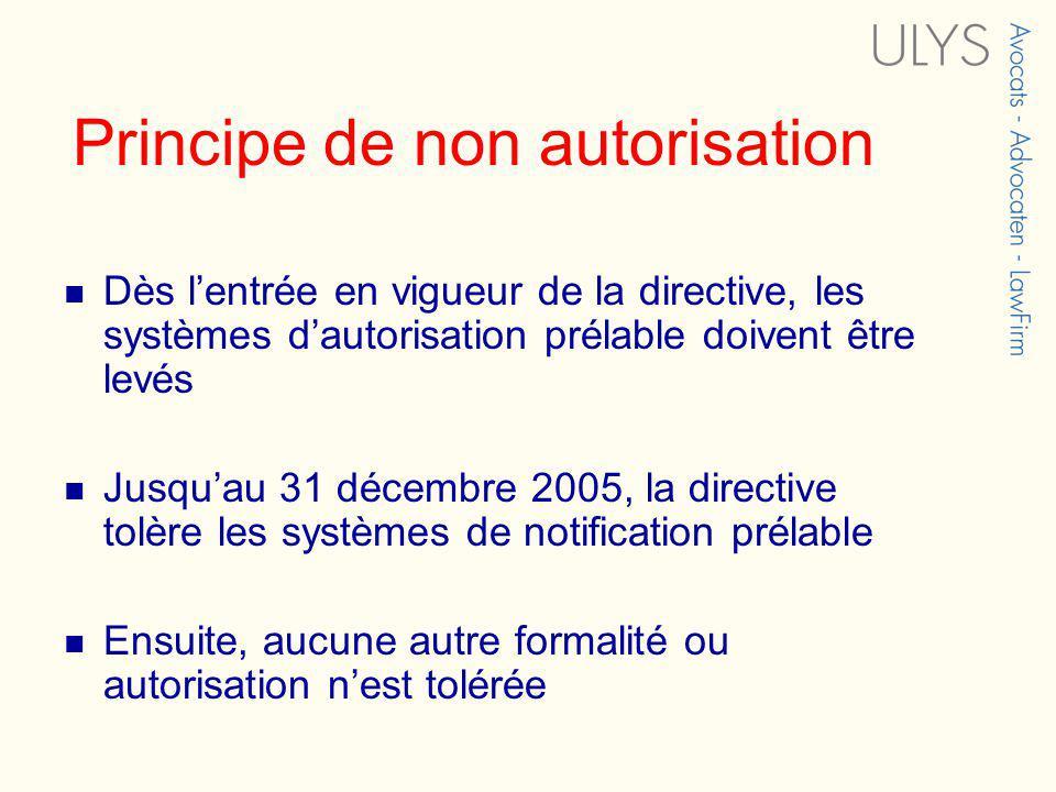 Dès lentrée en vigueur de la directive, les systèmes dautorisation prélable doivent être levés Jusquau 31 décembre 2005, la directive tolère les systè