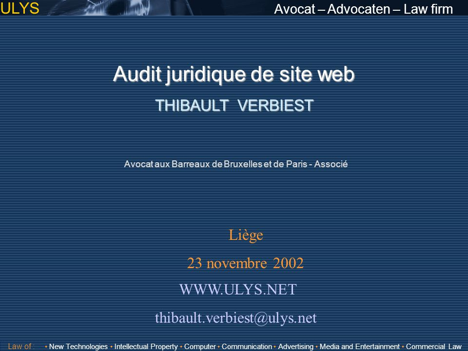 ULYS Avocat – Advocaten – Law firm 3 TITRE Law of : New Technologies Intellectual Property Computer Communication Advertising Media and Entertainment Commercial Law INFORMATIONS OBLIGATOIRES B.4.