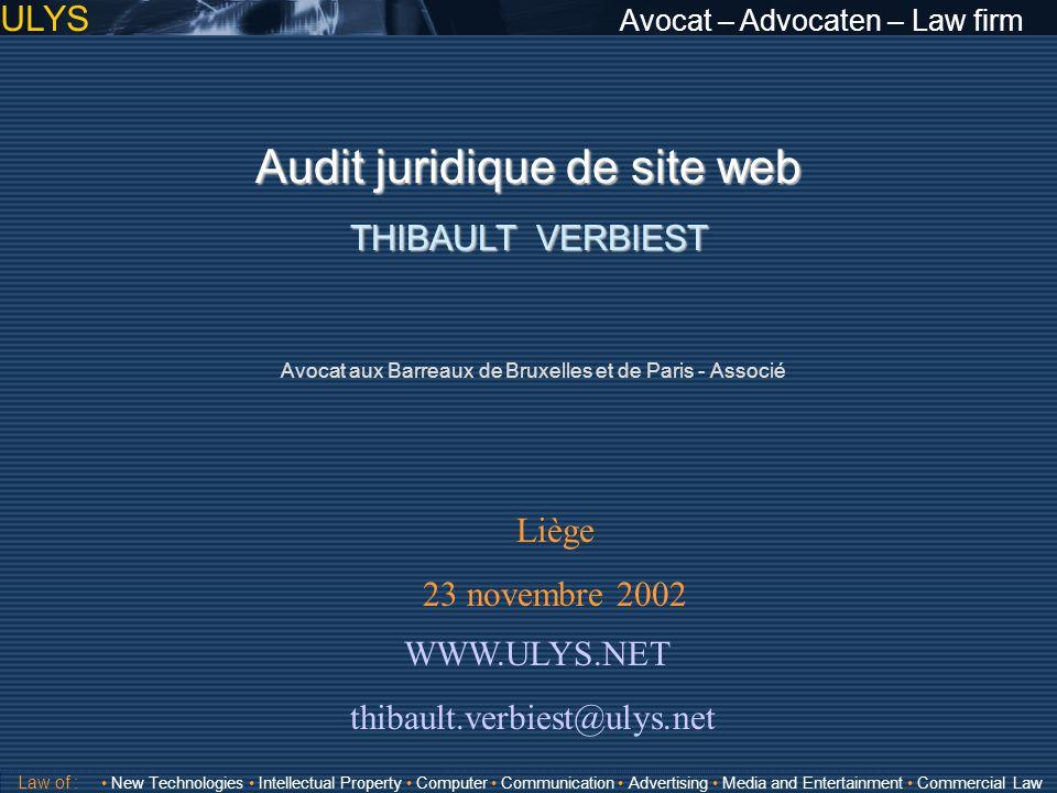 ULYS Avocat – Advocaten – Law firm Audit juridique de site web THIBAULT VERBIEST WWW.ULYS.NET thibault.verbiest@ulys.net Liège 23 novembre 2002 Law of