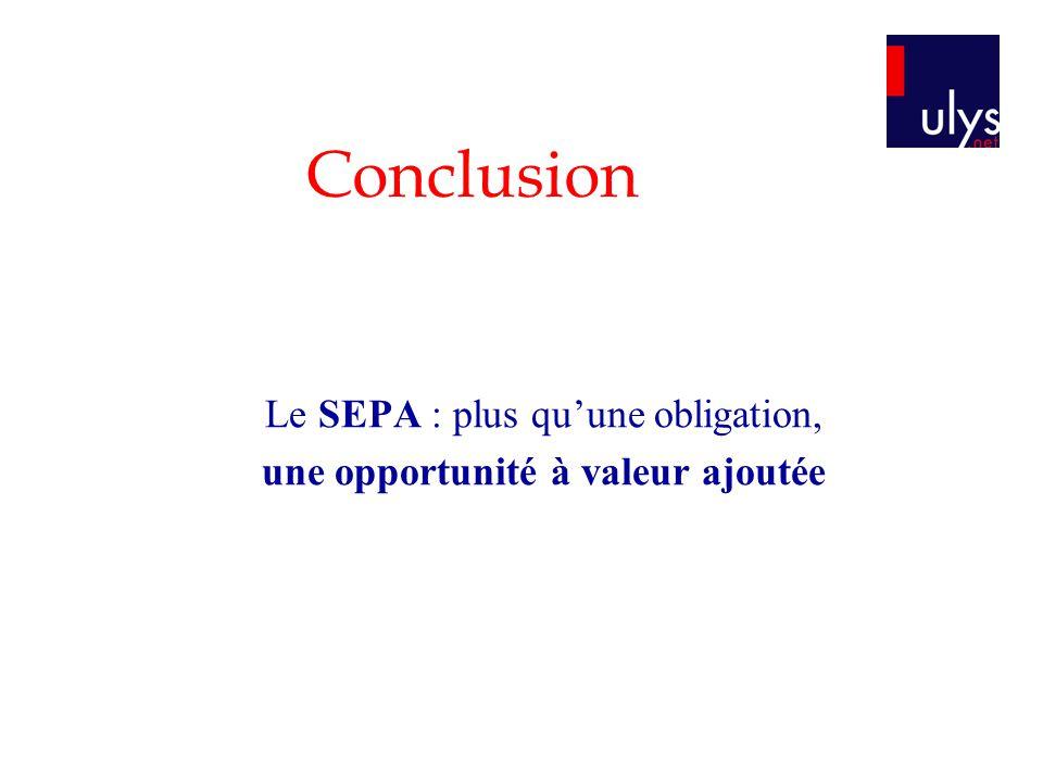 Conclusion Le SEPA : plus quune obligation, une opportunité à valeur ajoutée