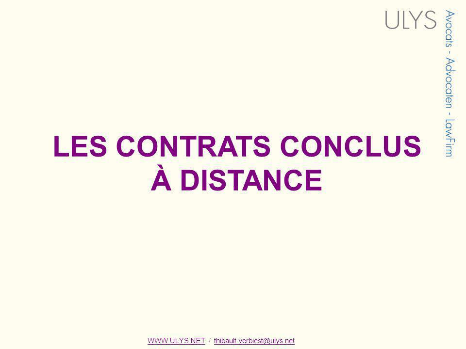 LES CONTRATS CONCLUS À DISTANCE WWW.ULYS.NET / thibault.verbiest@ulys.netWWW.ULYS.NETthibault.verbiest@ulys.net
