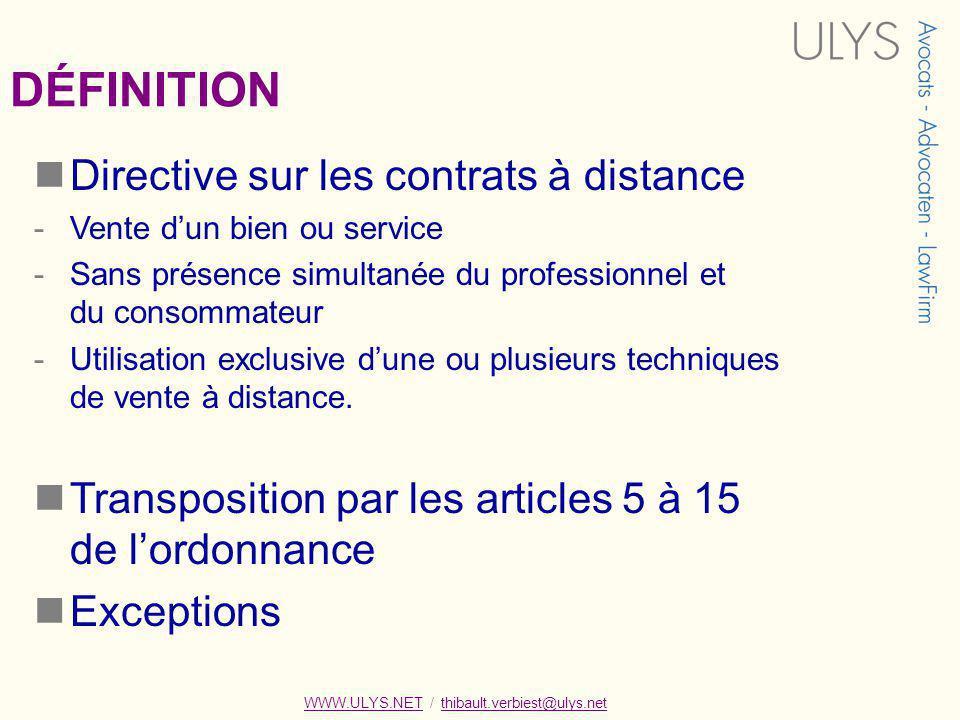 DÉFINITION Directive sur les contrats à distance -Vente dun bien ou service -Sans présence simultanée du professionnel et du consommateur -Utilisation exclusive dune ou plusieurs techniques de vente à distance.