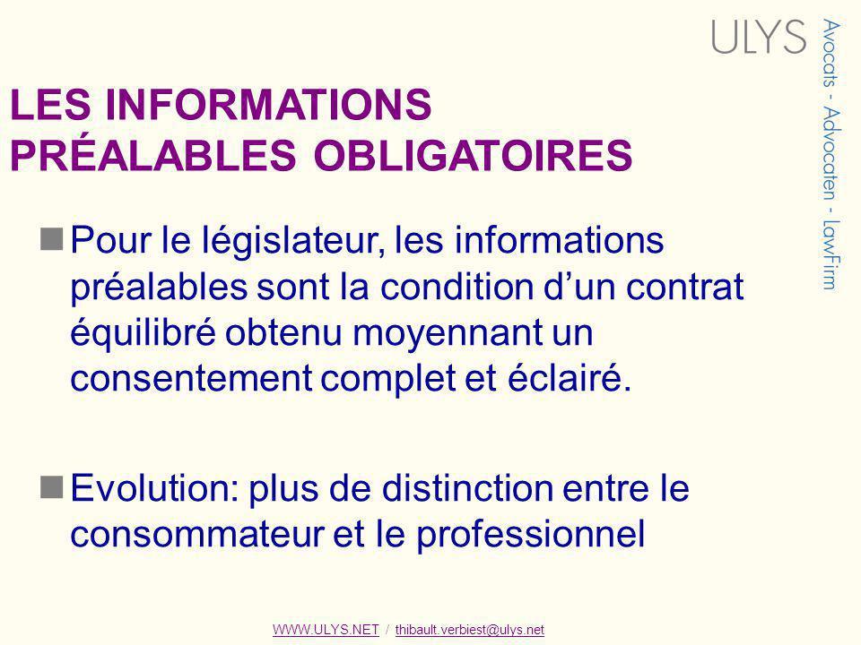 LES INFORMATIONS PRÉALABLES OBLIGATOIRES Pour le législateur, les informations préalables sont la condition dun contrat équilibré obtenu moyennant un consentement complet et éclairé.