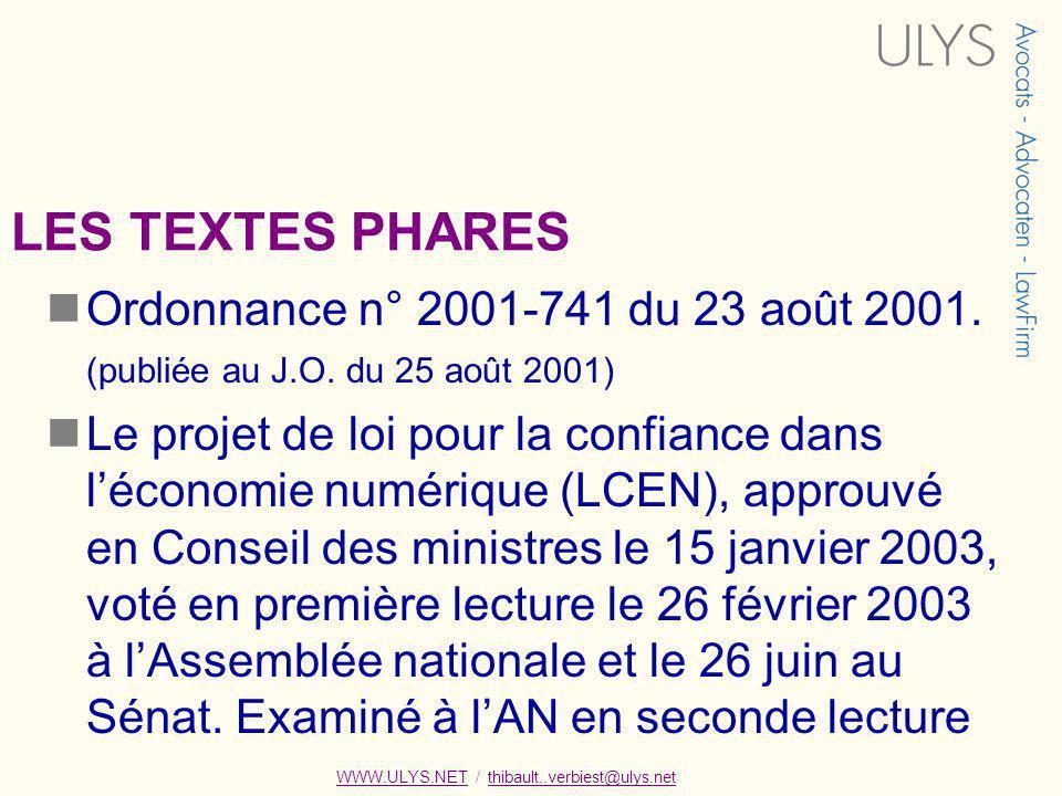 LES TEXTES PHARES Ordonnance n° 2001-741 du 23 août 2001. (publiée au J.O. du 25 août 2001) Le projet de loi pour la confiance dans léconomie numériqu