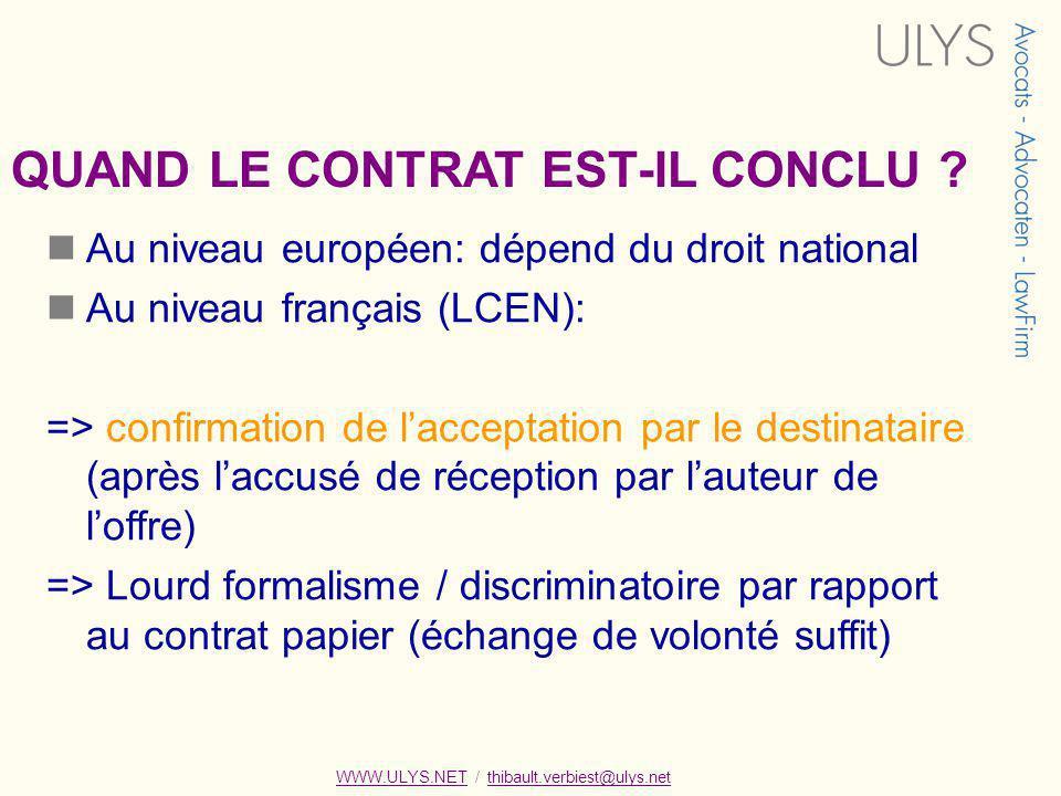 WWW.ULYS.NET / thibault.verbiest@ulys.netWWW.ULYS.NETthibault.verbiest@ulys.net QUAND LE CONTRAT EST-IL CONCLU ? Au niveau européen: dépend du droit n