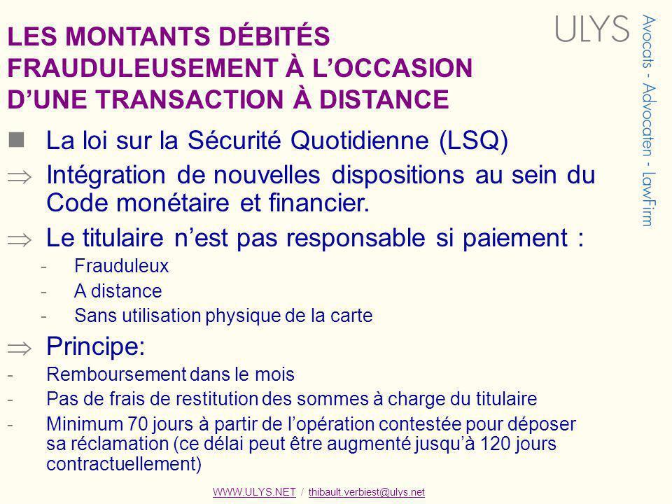 WWW.ULYS.NET / thibault.verbiest@ulys.netWWW.ULYS.NETthibault.verbiest@ulys.net LES MONTANTS DÉBITÉS FRAUDULEUSEMENT À LOCCASION DUNE TRANSACTION À DISTANCE La loi sur la Sécurité Quotidienne (LSQ) Intégration de nouvelles dispositions au sein du Code monétaire et financier.
